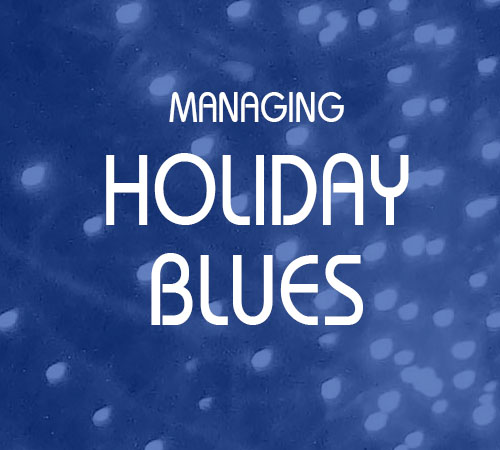 Holiday Blues are Real – but Manageable